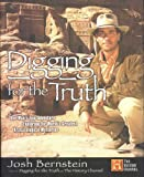 Bernstein, Josh: Digging for the Truth: One Man&#39;s Epic Adventure Exploring the World&#39;s Greatest Archaelogical Mysteries