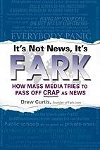 It's Not News, It's Fark: How Mass Media…