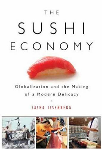 the-sushi-economy-globalization-and-the-making-of-a-modern-delicacy