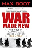 Boot, Max: War Made New: Weapons, Warriors, and the Making of the Modern World