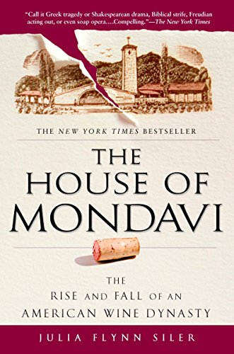 the-house-of-mondavi-the-rise-and-fall-of-an-american-wine-dynasty