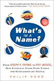 Dodd, Philip: What's in a Name?: From Joseph P. Frisbie to Roy Jacuzzi, How Everyday Items Were Named for Extraordinary People