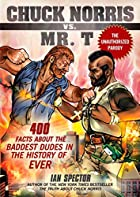 Chuck Norris Vs. Mr. T: 400 Facts About the…