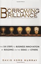 Borrowing Brilliance: The Six Steps to…