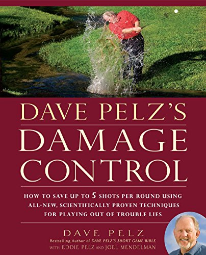 dave-pelzs-damage-control-how-to-save-up-to-5-shots-per-round-using-all-new-scientifically-proven-techniq-ues-for-playing-out-of-trouble-lies