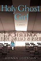 Holy Ghost Girl: A Memoir by Donna Johnson