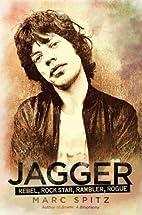 Jagger: Rebel, Rock Star, Rambler, Rogue by…