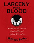 Larceny in My Blood: A Memoir of Heroin,…