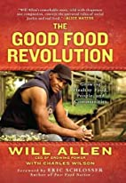 The Good Food Revolution: Growing Healthy…