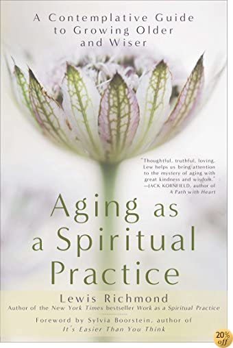 TAging as a Spiritual Practice: A Contemplative Guide to Growing Older and Wiser