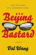 Beijing Bastard: Into the Wilds of a…
