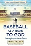 Sexton, John: Baseball as a Road to God: Seeing Beyond the Game