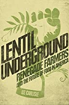 Lentil Underground: Renegade Farmers and the…