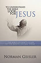 To Understand the Bible Look for Jesus: The…