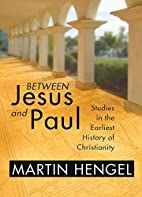 Between Jesus and Paul: Studies in the…
