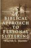 Kaiser, Walter C., Jr.: A Biblical Approach to Personal Suffering: