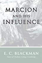 Marcion and His Influence by E. C. Blackman