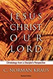 Kraus, C. Norman: Jesus Christ Our Lord: Christology from a Disciple's Perspective