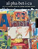 Perrella, Lynne: Alphabetica: An A To Z Creativity Guide For Collage And Book Artists