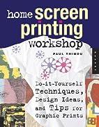 Home Screen Printing Workshop: Do It…