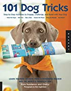 101 Dog Tricks: Step by Step Activities to…
