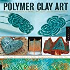 Polymer Clay Art: Projects and Techniques…