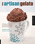 Making Artisan Gelato: 45 Recipes and…