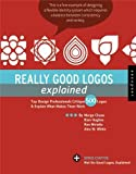 Chase, Margo: Really Good Logos Explained: Top Design Professionals Critique 500 Logos and Explain What Makes Them Work