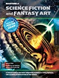 Haber, Karen: Masters of Science Fiction and Fantasy Art: A Collection of the Most Inspiring Science Fiction, Fantasy, and Gaming Illustrators in the World
