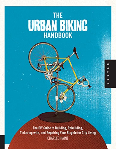 the-urban-biking-handbook-the-diy-guide-to-building-rebuilding-tinkering-with-and-repairing-your-bicycle-for-city-living