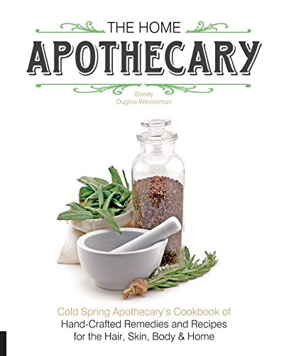 the-home-apothecary-cold-spring-apothecarys-cookbook-of-hand-crafted-remedies-recipes-for-the-hair-skin-body-and-home