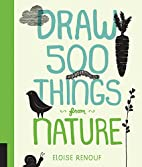 Draw 500 Things from Nature: A Sketchbook…