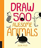 Draw 500 Awesome Animals: A Sketchbook for…