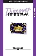 Discover Hebrews-Study Guide (Discover Your…