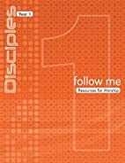 Follow Me: Resources for Worship (Disciples:…