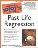 Hathaway, Michael: The Complete Idiot's Guide to Past Life Regression