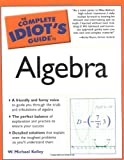Kelley, Michael W.: The Complete Idiot's Guide to Algebra