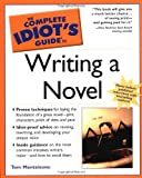 Monteleone, Tom: The Complete Idiot's Guide to Writing a Novel