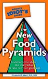 Ward, Elizabeth M.: The Pocket Idiot's Guide to the New Food Pyramids