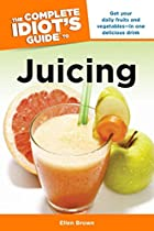 The Complete Idiot's Guide to Juicing by…