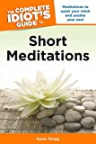 Gregg, Susan: The Complete Idiot's Guide to Short Meditations
