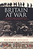 Holmes, Richard: Britain at War: Famous British Battles From Hastings to Normandy, 1066-1944
