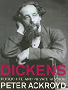 Dickens: Public Life and Private Passion by…