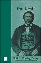 Fiction, essays, poetry by Frank J. Webb