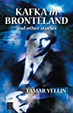 Yellin, Tamar: Kafka in Brontdland And Other Stories