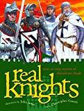 Gravett, Christopher: Real Knights: Over 20 True Stories of Battle and Adventure