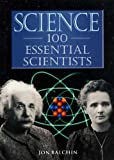 Balchin, Jon: Science: 100 Essential Scientists