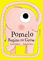 Pomelo Begins to Grow (Pomelo the Garden…