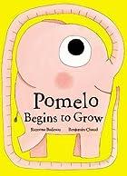 Pomelo Begins to Grow (Pomelo the Garden…