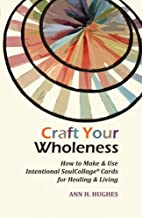 Craft Your Wholeness: How to Make and Use…
